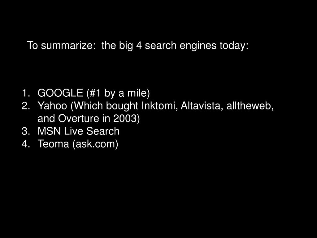 To summarize:  the big 4 search engines today: