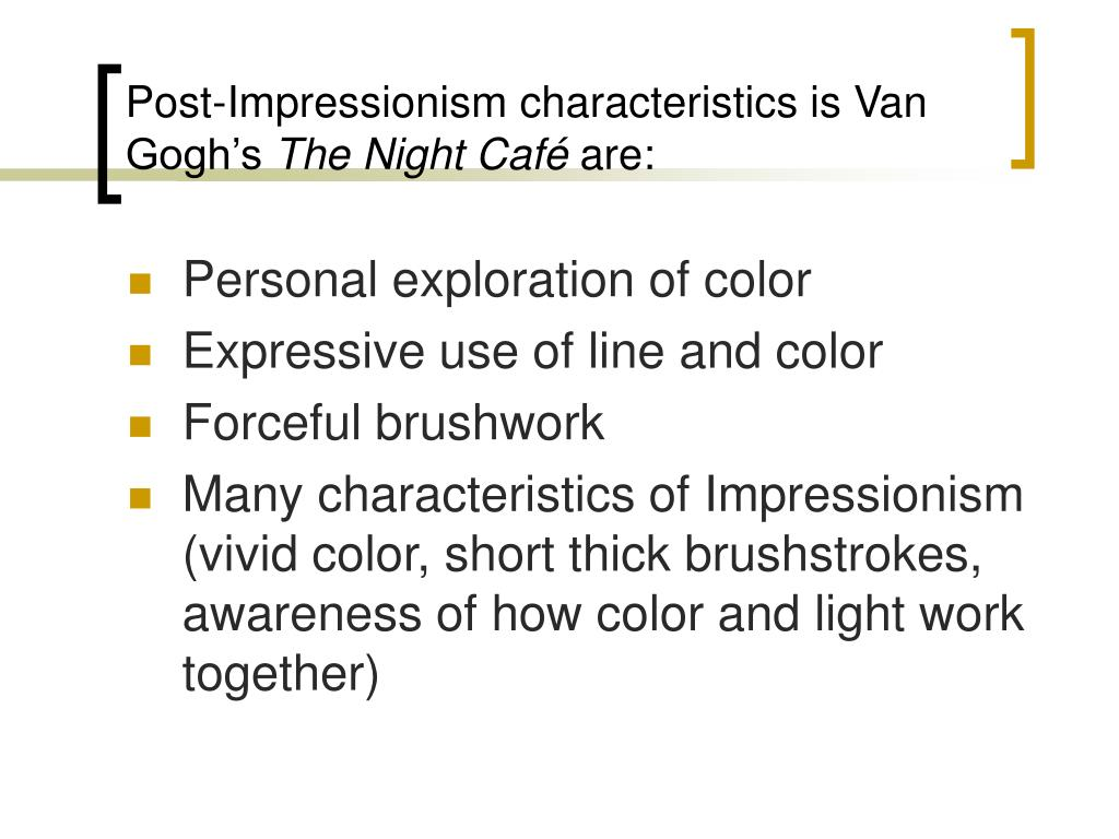 Post-Impressionism characteristics is Van Gogh's