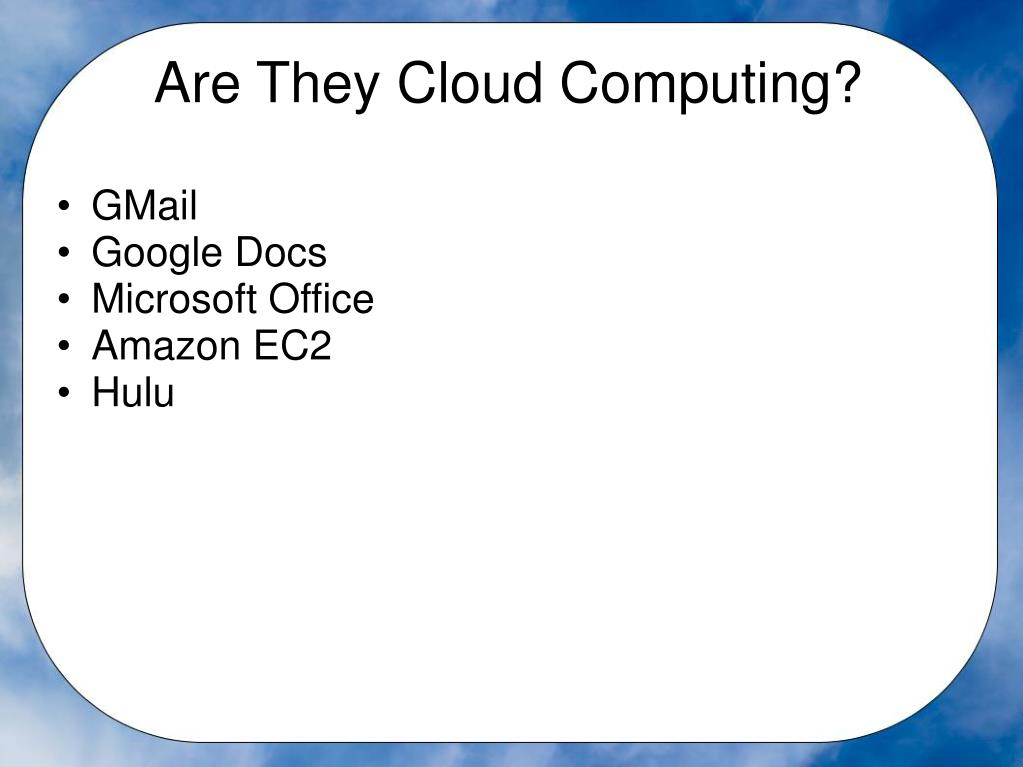 Are They Cloud Computing?