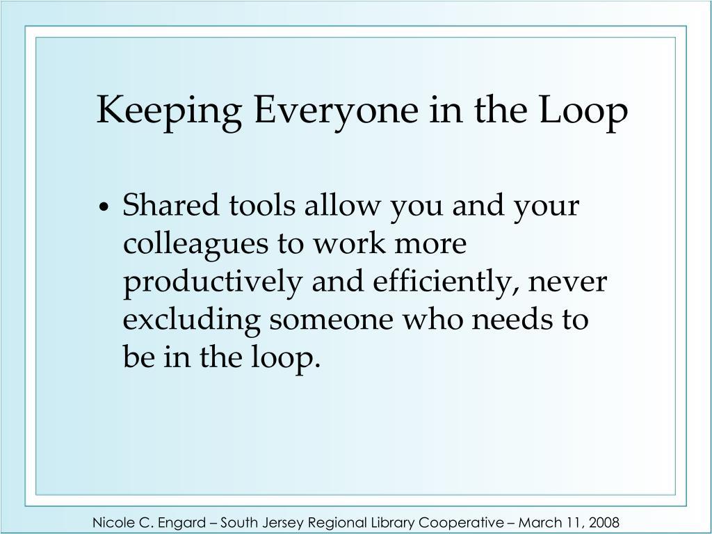 Keeping Everyone in the Loop