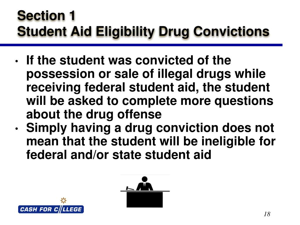 If the student was convicted of the possession or sale of illegal drugs while receiving federal student aid, the student  will be asked to complete more questions about the drug offense