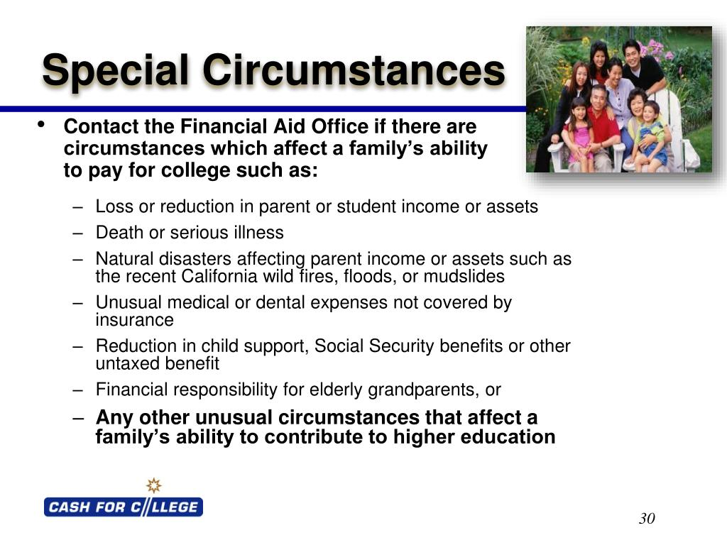 Contact the Financial Aid Office if there are circumstances which affect a family's ability                to pay for college such as: