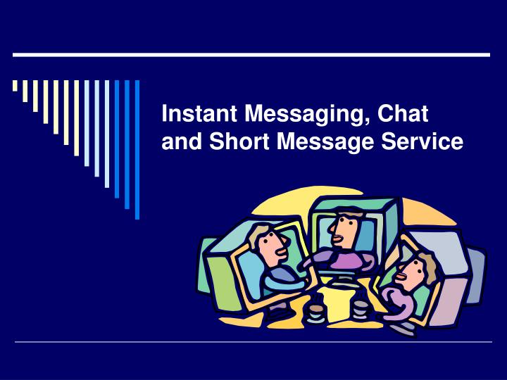 Instant messaging chat and short message service l.jpg