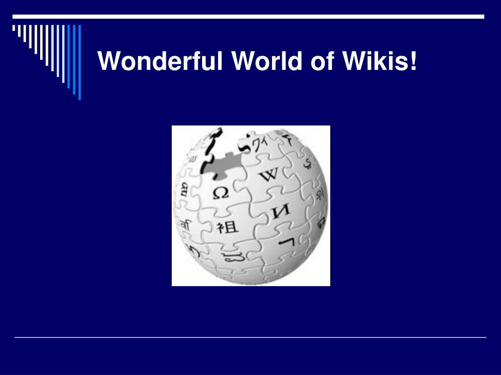 Wonderful World of Wikis!