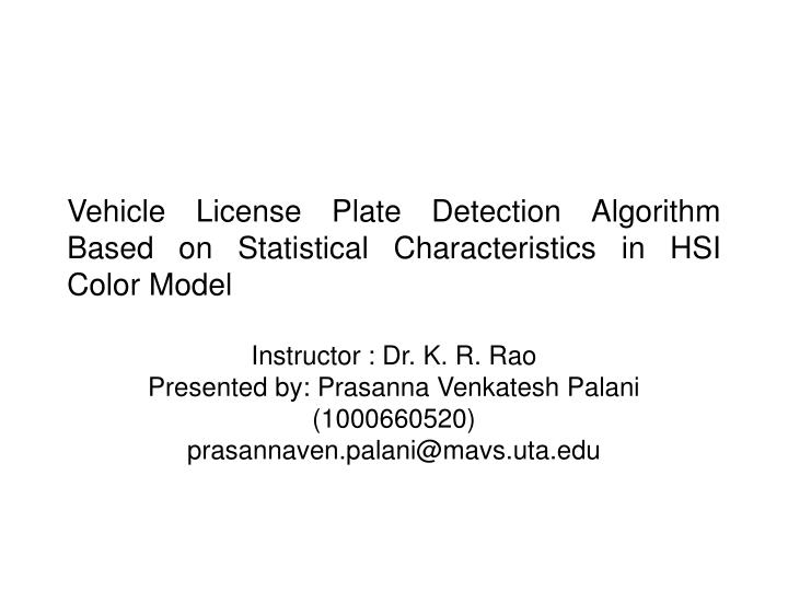 Vehicle license plate detection algorithm based on statistical characteristics in hsi color model