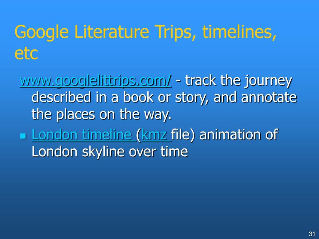 Google Literature Trips, timelines, etc