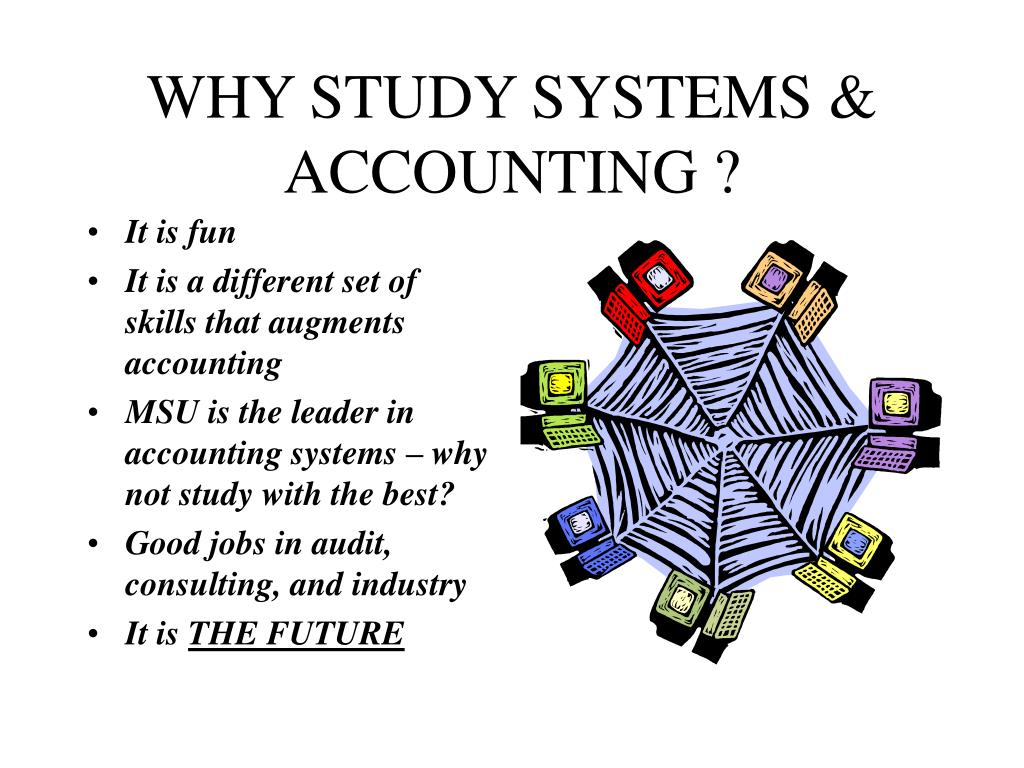 WHY STUDY SYSTEMS & ACCOUNTING ?