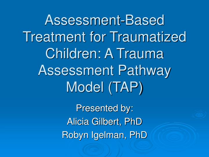 Assessment based treatment for traumatized children a trauma assessment pathway model tap