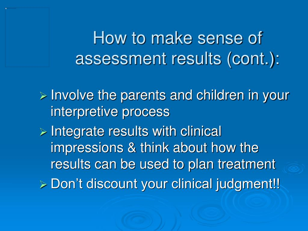 How to make sense of assessment results (cont.):