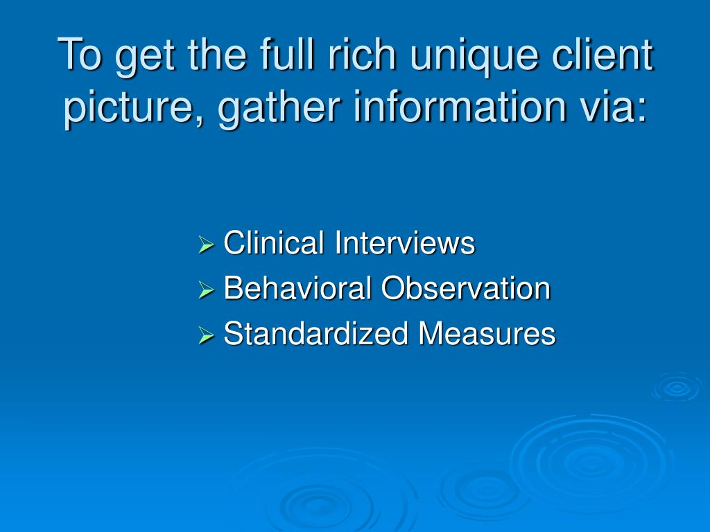 To get the full rich unique client picture, gather information via: