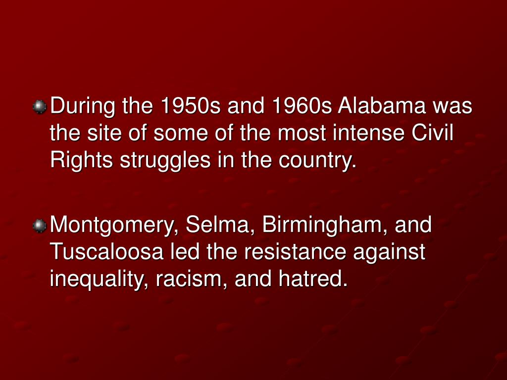 During the 1950s and 1960s Alabama was the site of some of the most intense Civil Rights struggles in the country.