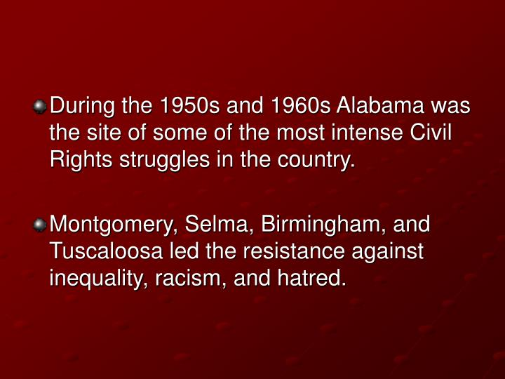 During the 1950s and 1960s Alabama was the site of some of the most intense Civil Rights struggles i...