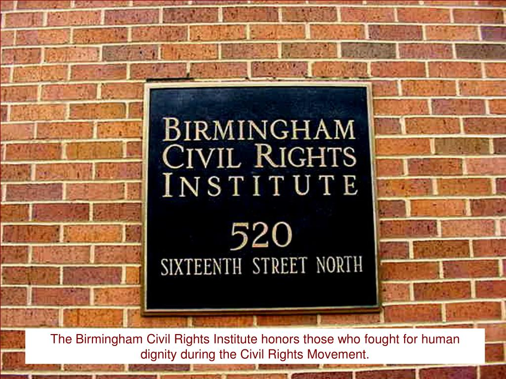 The Birmingham Civil Rights Institute honors those who fought for human dignity during the Civil Rights Movement.