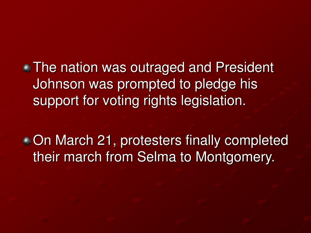 The nation was outraged and President Johnson was prompted to pledge his support for voting rights legislation.