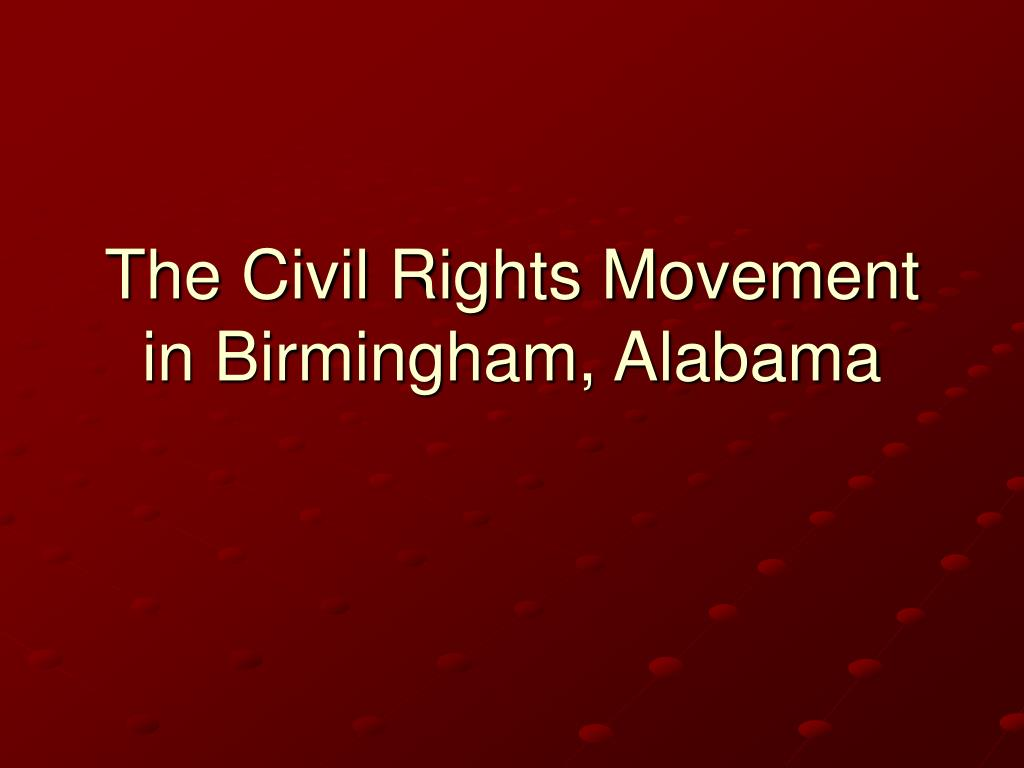 The Civil Rights Movement in Birmingham, Alabama