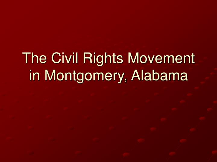 The civil rights movement in montgomery alabama