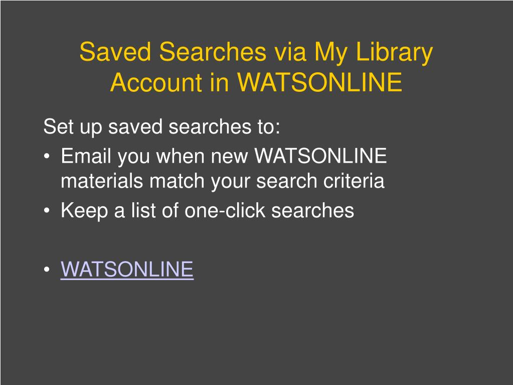 Saved Searches via My Library Account in WATSONLINE