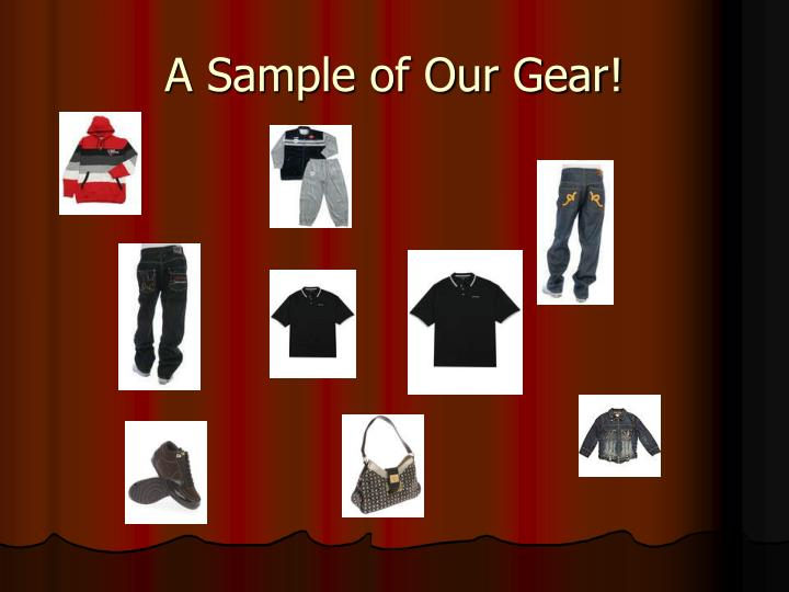 A sample of our gear