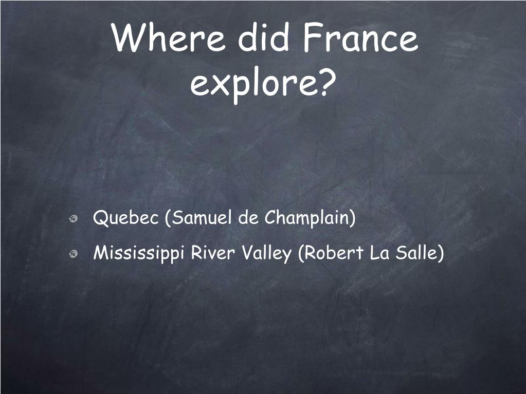 Where did France explore?