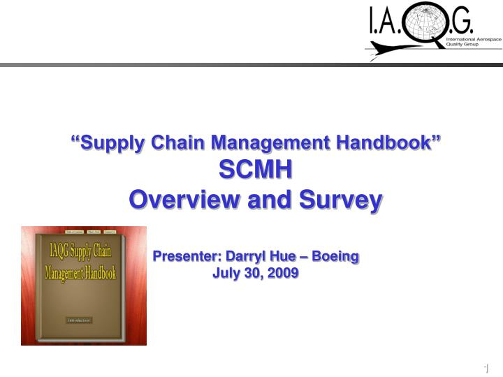 Supply chain management handbook scmh overview and survey presenter darryl hue boeing july 30 2009