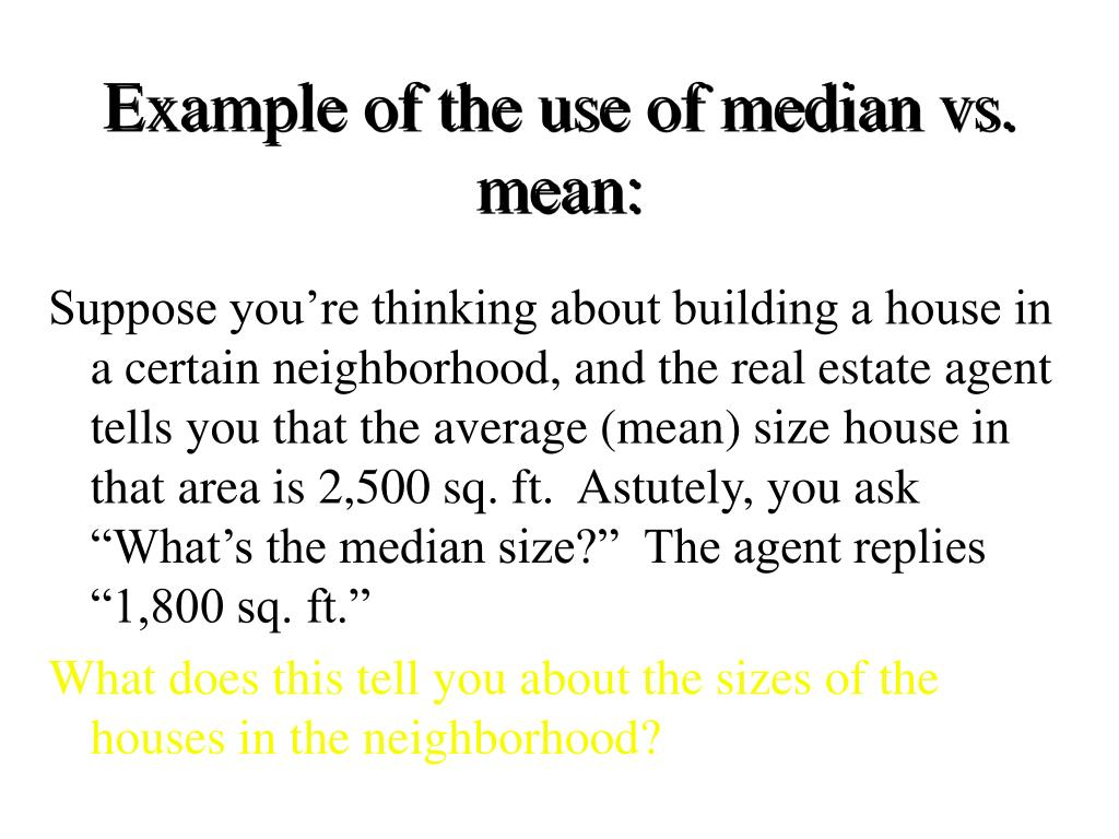 Example of the use of median vs. mean: