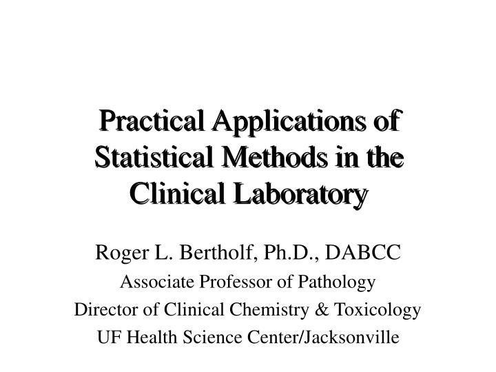 Practical applications of statistical methods in the clinical laboratory l.jpg