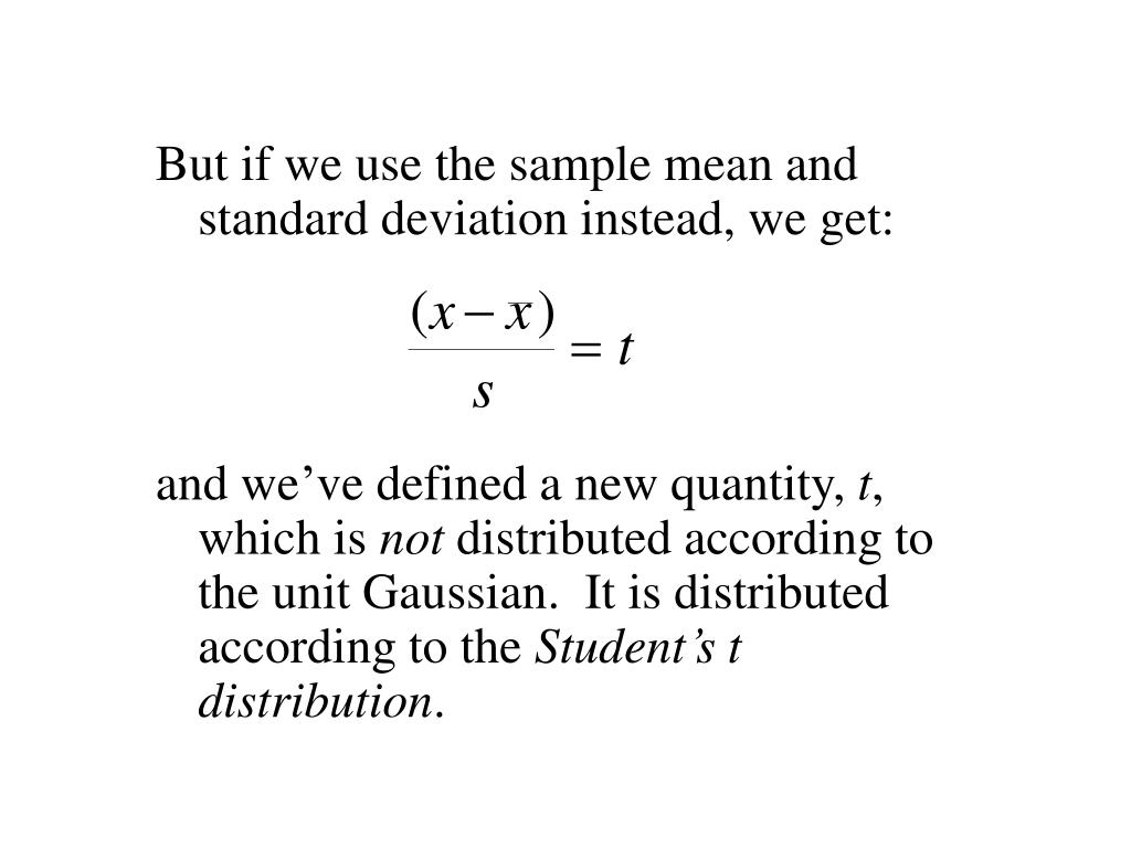 But if we use the sample mean and standard deviation instead, we get: