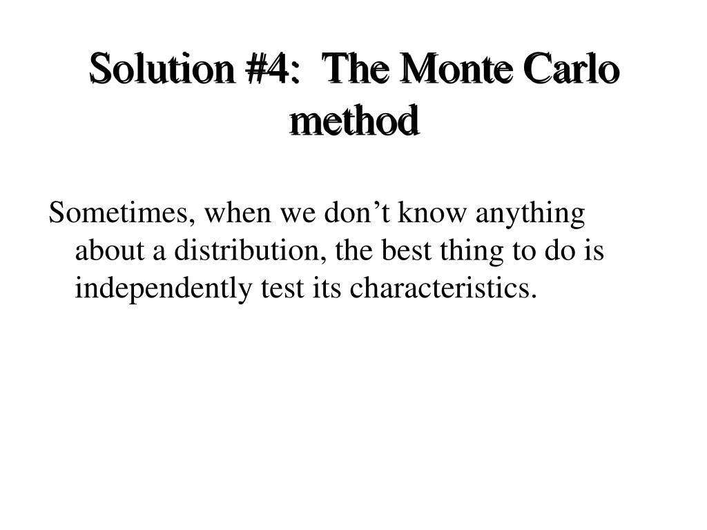 Solution #4:  The Monte Carlo method