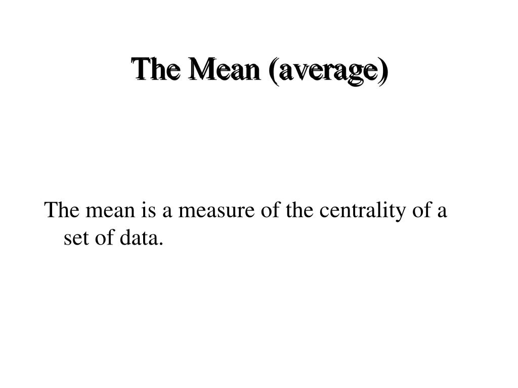 The Mean (average)