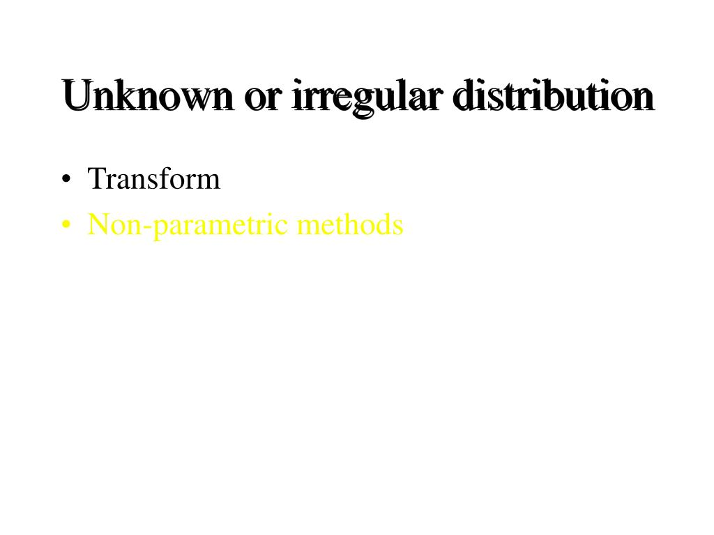 Unknown or irregular distribution