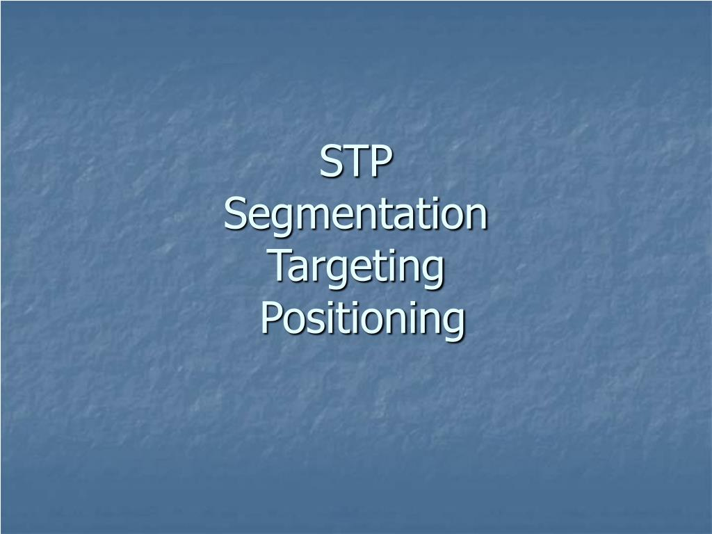 ppt on targetting segmentation and positioning Market segmentation, targeting and positioning are the three components of what is commonly known as the s-t-p strategy each step contributes to the development of a targeted promotional plan.