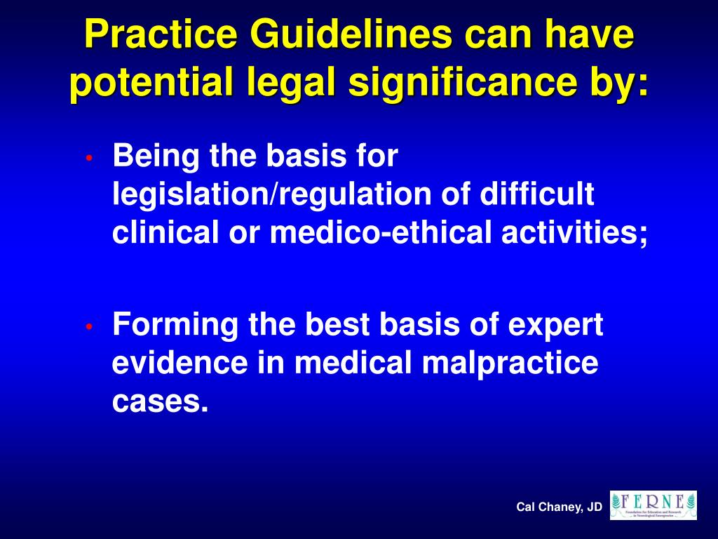 Practice Guidelines can have potential legal significance by: