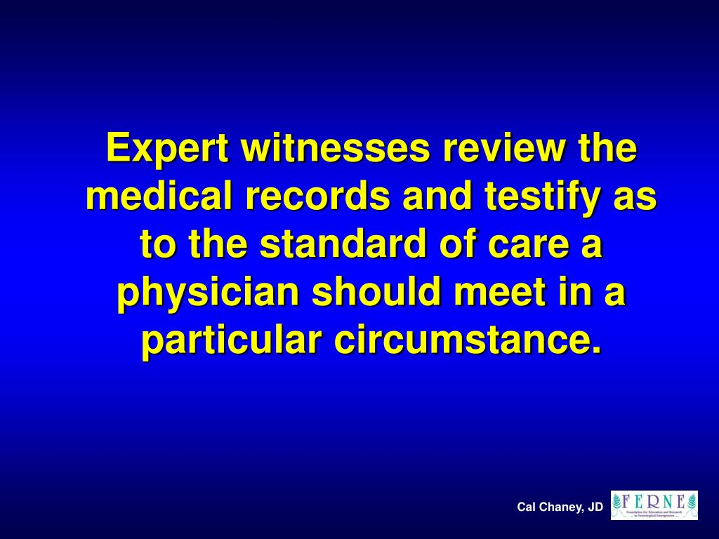 Expert witnesses review the medical records and testify as to the standard of care a physician should meet in a particular circumstance.