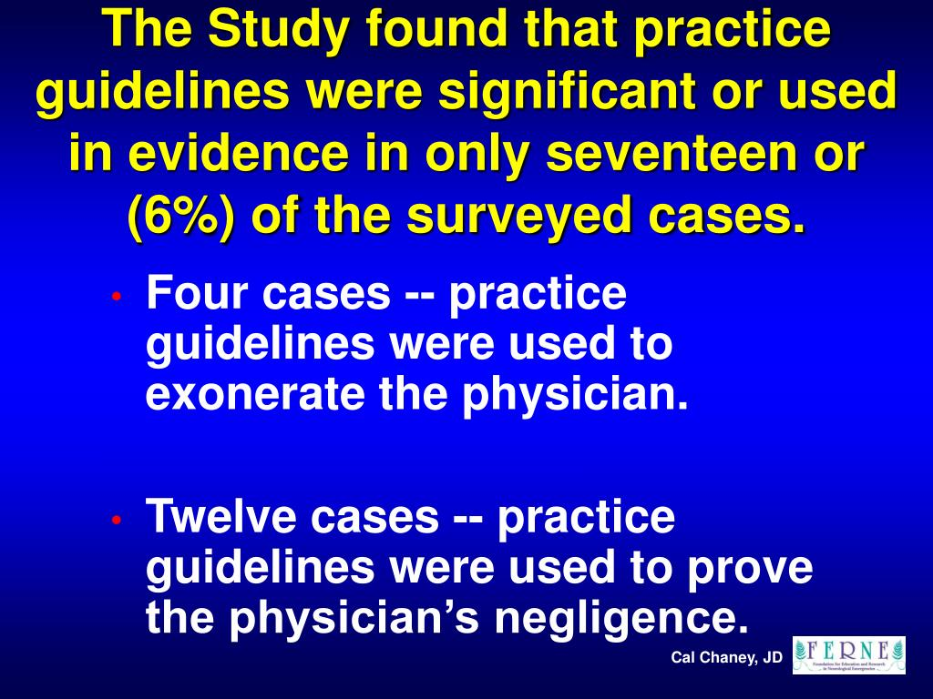 The Study found that practice guidelines were significant or used in evidence in only seventeen or (6%) of the surveyed cases.