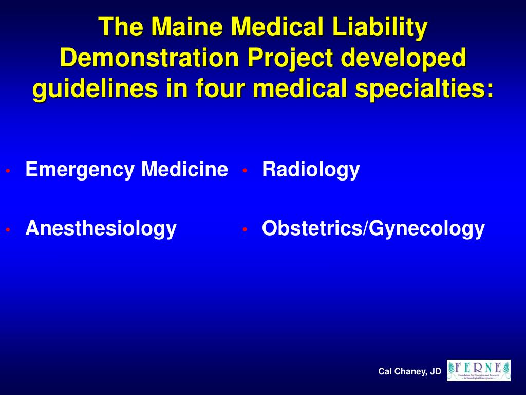 The Maine Medical Liability Demonstration Project developed guidelines in four medical specialties: