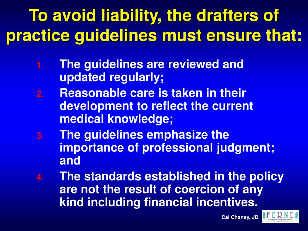 To avoid liability, the drafters of practice guidelines must ensure that: