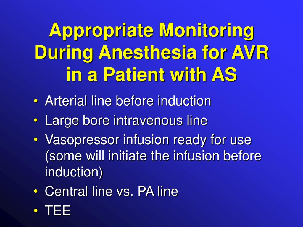 Appropriate Monitoring During Anesthesia for AVR in a Patient with AS