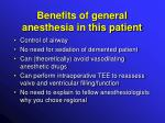 benefits of general anesthesia in this patient