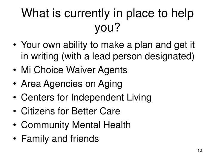 What is currently in place to help you?