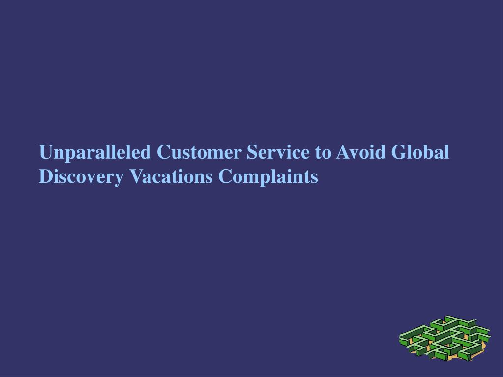 Unparalleled Customer Service to Avoid Global Discovery Vacations Complaints