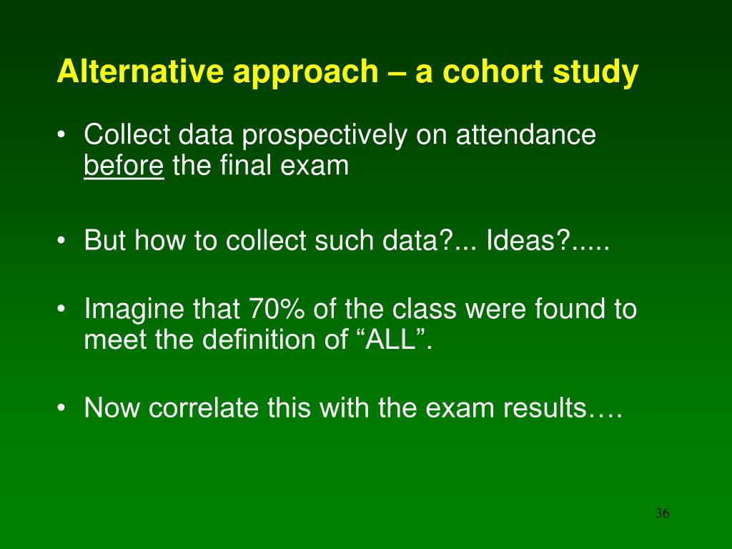Alternative approach – a cohort study