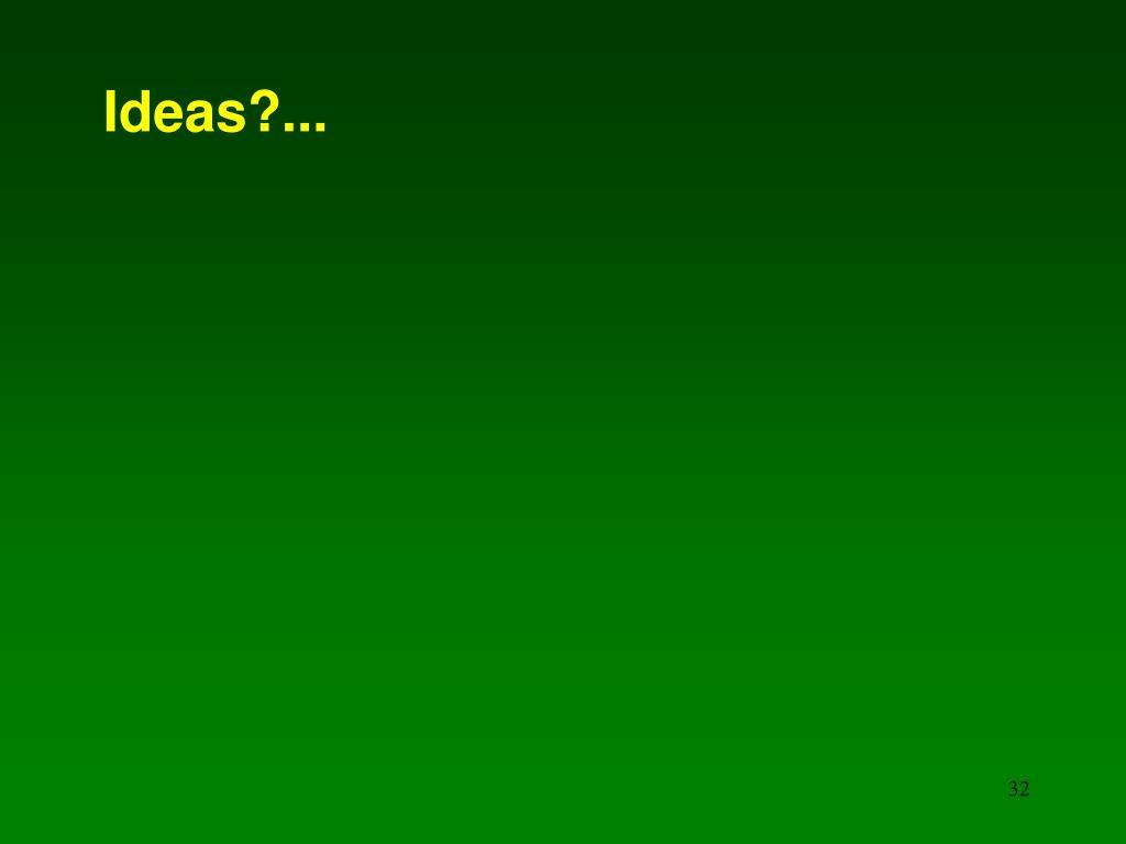 Ideas?...
