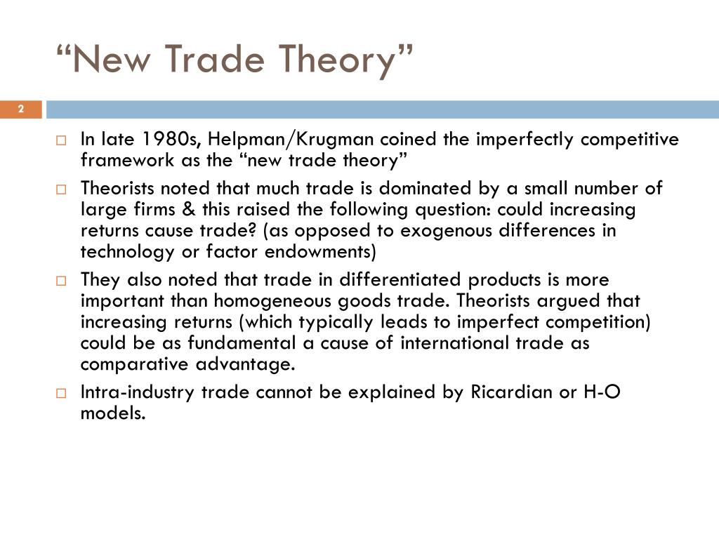 new trade theory New trade theory ( ntt ) is a collection of economic models in international trade which focuses on the role of increasing returns to scale and network effects.