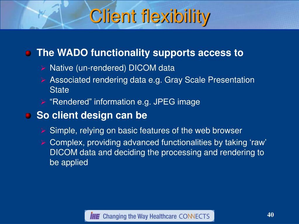 Client flexibility