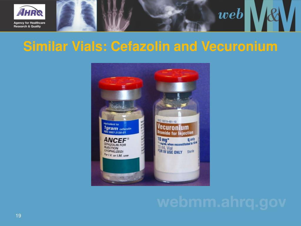 Similar Vials: Cefazolin and Vecuronium