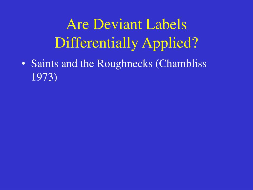 saints and the rouchnecks View this term paper on saints and the roughnecks chambliss doesn't mention labeling theory but it is clear that labels are what determine a person's reputation.