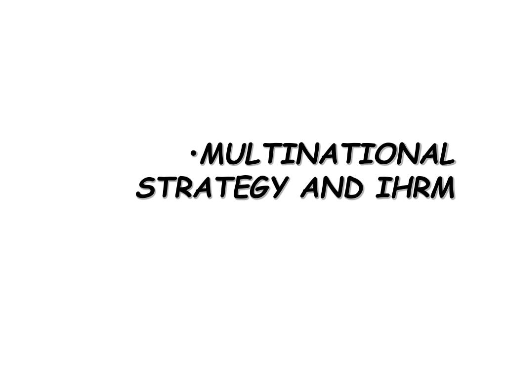 strategies of ihrm Strategic, comparative and organizational perspectives on ihrm  formulate  ihrm strategies, policies and practices based on the corporate.