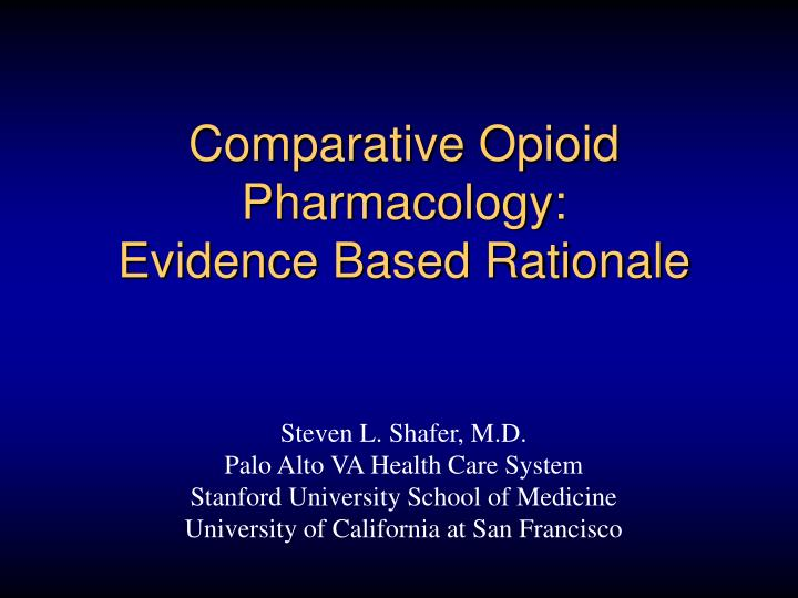 Comparative opioid pharmacology evidence based rationale