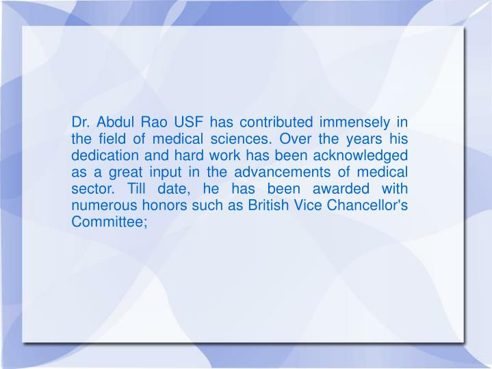 Dr. Abdul Rao USF has contributed immensely in the field of medical sciences. Over the years his ded...