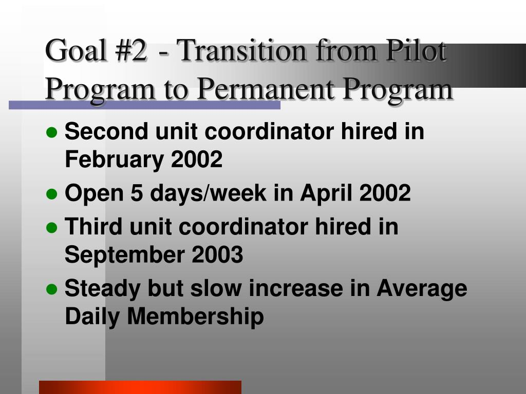 Goal #2 - Transition from Pilot Program to Permanent Program